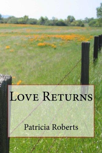Love Returns: Roberts, Patricia Diane