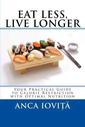 9781508449164: Eat Less, Live Longer: Your Practical Guide to Calorie Restriction with Optimal Nutrition