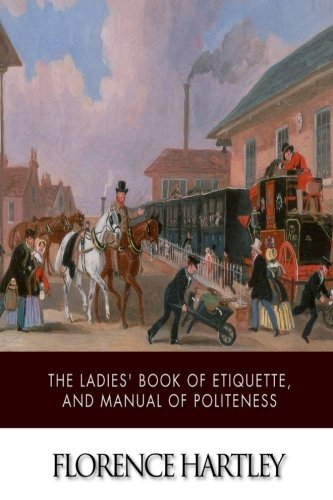 9781508450061: The Ladies' Book of Etiquette, and Manual of Politeness: A Complete Hand Book for the Use of the Lady in Polite Society