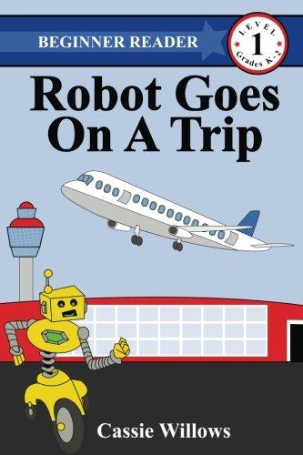Robot Goes On A Trip (Beginner Reader - Level 1) (Volume 12): Willows, Cassie