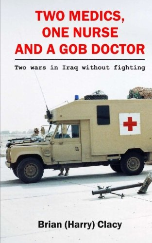 9781508452355: Two Medics, One Nurse and a Gob Doctor: (Two wars in Iraq without fighting)
