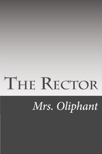 The Rector (Paperback): Mrs Oliphant