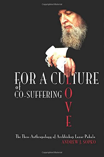 9781508457909: For a Culture of Co-Suffering Love: The Theo-Anthropology of Archbishop Lazar Puhalo