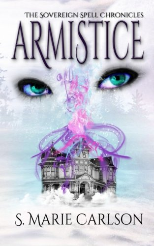 Armistice (The Sovereign Spell Chronicles) (Volume 1): Carlson, S. Marie