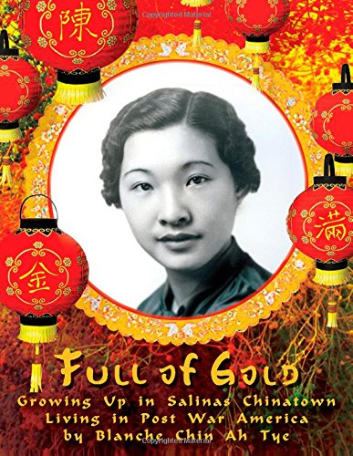 9781508462415: Full of Gold: Growing Up in Salinas Chinatown Living in Post War America