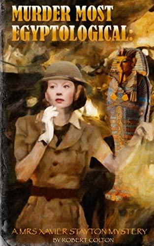 9781508463511: Murder Most Egyptological: A Mrs. Xavier Stayton Mystery (Volume 3)