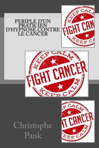 9781508464891: Periple d'un praticien d'Hypnose contre le cancer
