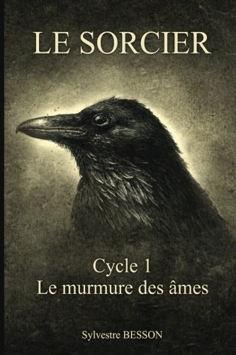 9781508465454: Le Sorcier: Cycle 1 : Le murmure des âmes (Volume 1) (French Edition)