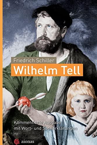 9781508466819: Wilhelm Tell. Friedrich Schiller: Kommentierte Ausgabe mit Wort- und Sacherklärungen: 8.-10. Klasse: Deutsch-Unterricht