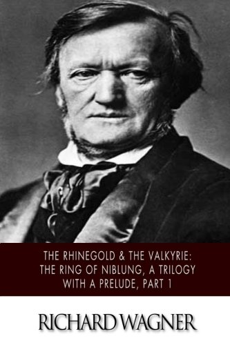 9781508468684: The Rhinegold & The Valkyrie: The Ring of the Niblung, A Trilogy with a Prelude, Part 1