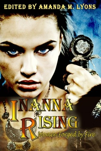 Inanna Rising: Women Forged by Fire: Lyons, Amanda M.