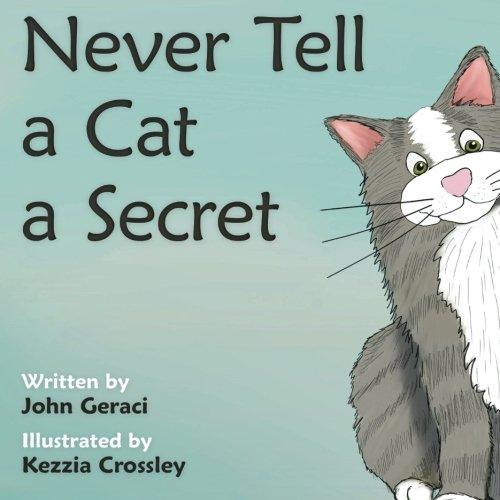 Never Tell A Cat A Secret: Geraci, John