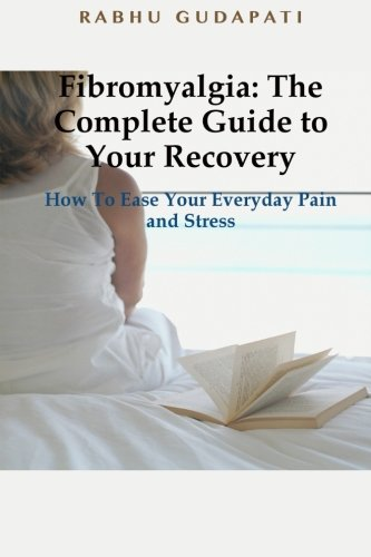 9781508472490: Fibromyalgia: The Complete Guide to Your Recovery: How To Ease Your Everyday Pain and Stress