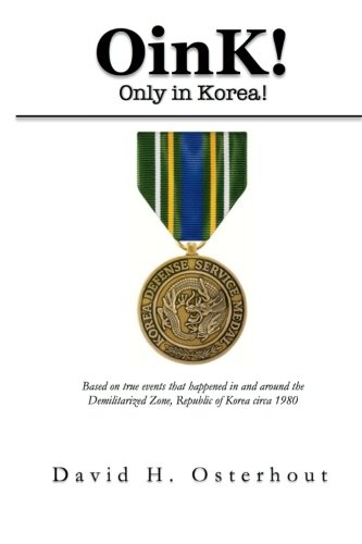 9781508472605: Oink! Only In Korea!: Based on true events that happened in and around the Demilitarized Zone, Republic of Korea circa 1980