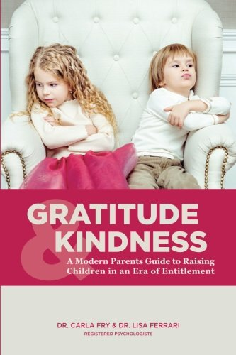 Gratitude & Kindness: A Modern Parents Guide: Fry R. PSY,