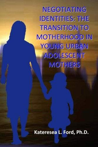 9781508477853: Negotiating Identities: The Transition To Motherhood In Young Urban Adolescent Mothers