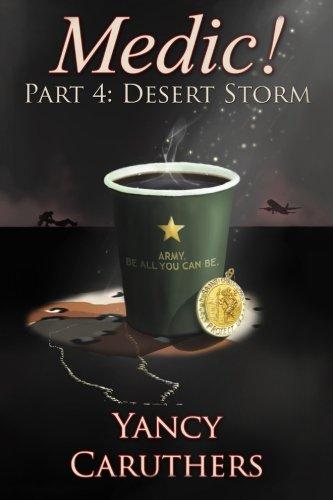 Medic!: Part 4: Desert Storm (Volume 4): Caruthers, Yancy W