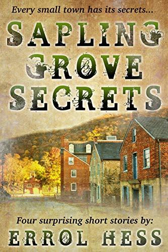 Sapling Grove Secrets: Four Surprising Short Stories: Hess, Errol