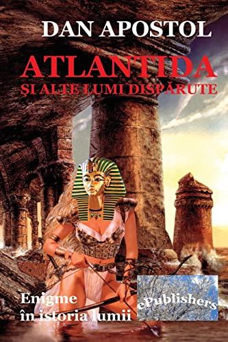 9781508483069: Atlantida si alte lumi disparute: Enigme in istoria lumii