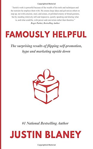 9781508484172: Famously Helpful: The surprising results of flipping self-promotion, hype and marketing upside down