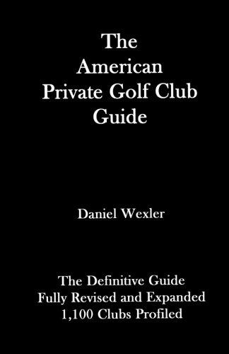 The American Private Golf Club Guide: Wexler, Daniel