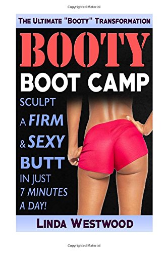 Booty Boot Camp: Sculpt A Firm & Sexy Butt In JUST 7 Minutes A Day!: Westwood, Linda