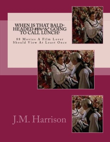 9781508486572: When Is That Bald-Headed #$%^&* Going To Call Lunch?: 88 Movies A Film Lover Should View At Least Once (Watchable Movies) (Volume 4)