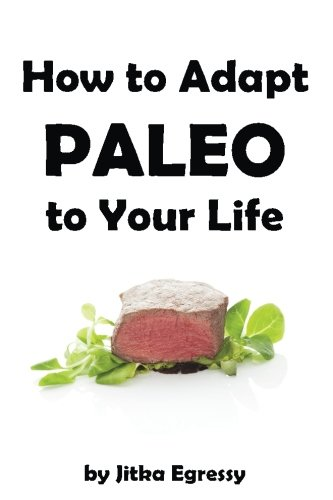 9781508487197: How To Adapt Paleo to Your Life: Easy to follow guide how to start with Paleo lifestyle