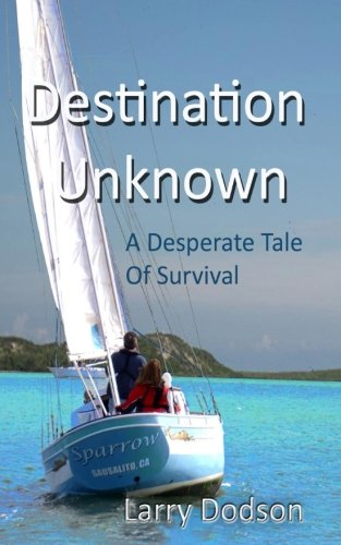 Destination: Unknown: A Desperate Tale Of Survival: Dodson, Larry J.