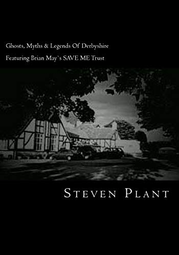 9781508488859: Ghosts, Myths & Legends Of Derbyshire: Featuring Brian May`s SAVE ME Trust