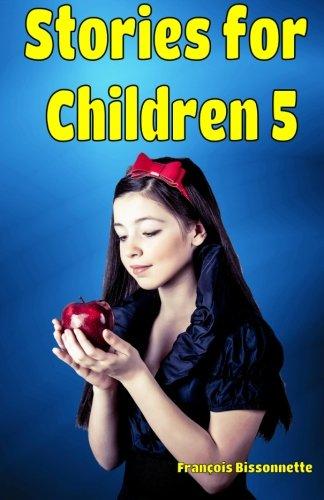 Stories for Children 5 (WONDERFUL STORIES FOR CHILDREN) (Volume 5): Francois Bissonnette