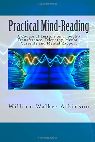 9781508492443: Practical Mind-Reading: A Course of Lessons on Thought-Transference, Telepathy, Mental-Currents and Mental Rapport