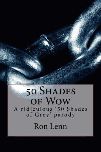 50 Shades of Wow: A Ridiculous 50: Ron G Lenn