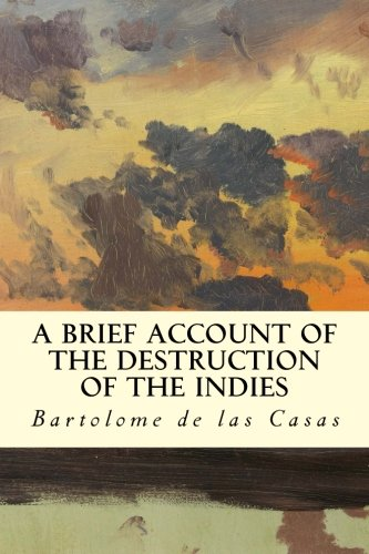 A Brief Account of the Destruction of: de las Casas,