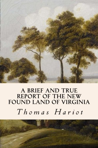 A Brief and True Report of the New Found Land of Virginia: Thomas Hariot