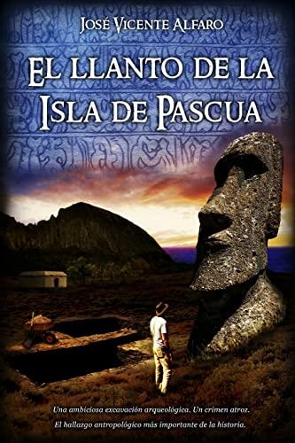 El llanto de la Isla de Pascua (Spanish Edition): Alfaro, José Vicente