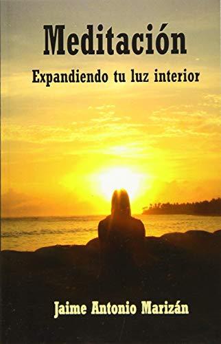 Meditacion: Expandiendo Tu Luz Interior: Marizan, Jaime Antonio