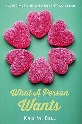 What A Person Wants: Bell, Kris M.