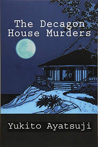 The Decagon House Murders, Translated By Ho.Ling: Yukito Ayatsuji
