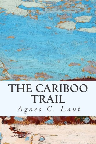 The Cariboo Trail (Paperback): Agnes C Laut