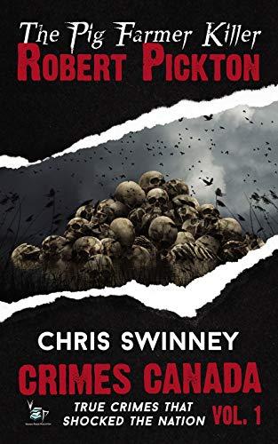 9781508505341: Robert Pickton: The Pig Farmer Killer: Volume 1 (Crimes Canada: True Crimes That Shocked The Nation)