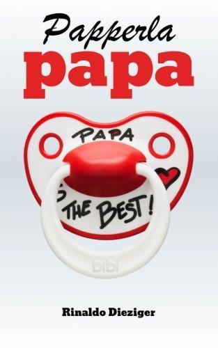 9781508506133: Papperlapapa: 50 grossartige Texte für Väter, Mütter und alle, die ihnen in die Quere kommen