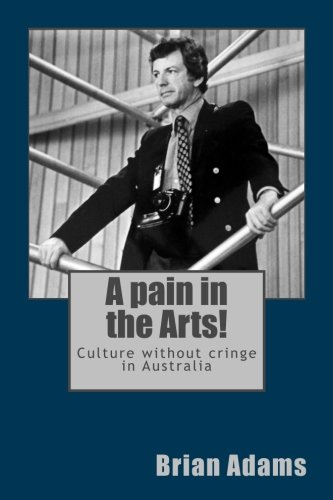 9781508506744: A pain in the Arts!: Culture without cringe in Australia