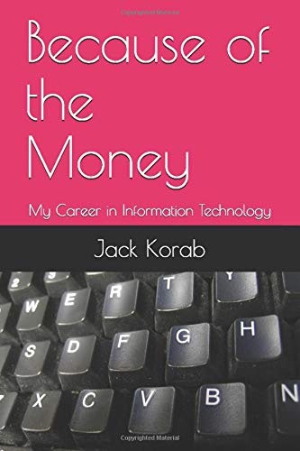 9781508508281: Because of the Money: My Career in Information Technology