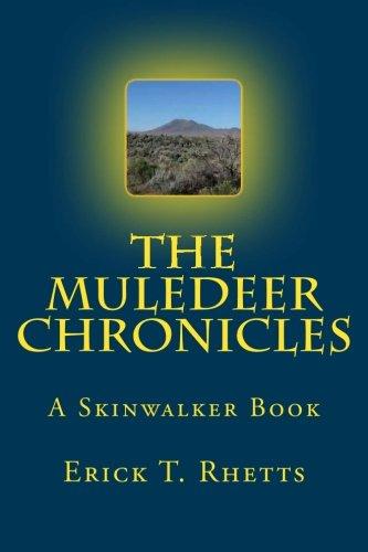 The Muledeer Chronicles: A Skinwalker Book: Rhetts, Erick T.