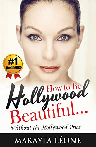 9781508509431: How to Be Hollywood Beautiful Without the Hollywood Price (Volume 1)