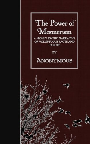 9781508510468: The Power of Mesmerism: A Highly Erotic Narrative of Voluptuous Facts and Fancies