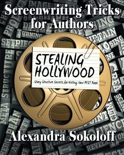 9781508511373: Screenwriting Tricks for Authors (and Screenwriters!): STEALING HOLLYWOOD: Story structure secrets for writing your BEST book (Volume 3)