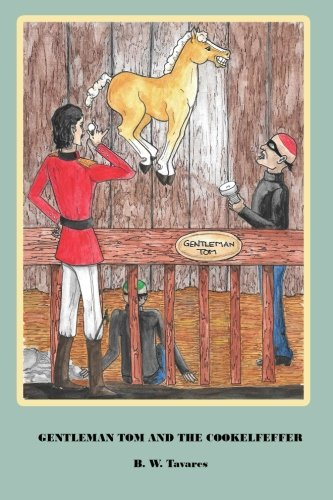 9781508511922: Gentleman Tom And The Cooklefeffer: The adventures of Gentleman Tom and his best friend Kat as they travel the world to the finest horse shows. ... creating choas around the globe. . (Volume 1)