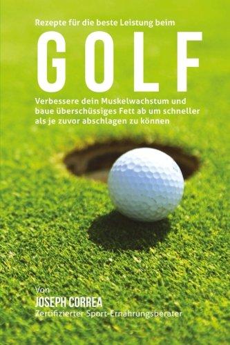 9781508515401: Rezepte fur die beste Leistung beim Golf: Verbessere dein Muskelwachstum und baue uberschussiges Fett ab um schneller als je zuvor abschlagen